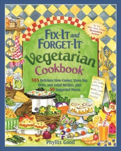 Fix-it and forget-it vegetarian cookbook : 565 delicious slow-cooker, stove-top, oven, and salad recipes, plus 50 suggested menus / Phyllis Good.