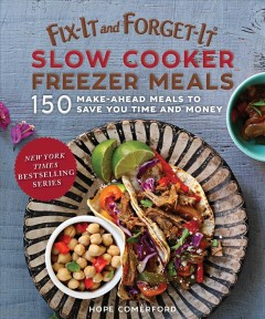 Fix-it and forget-it slow cooker freezer meals : 150 make-ahead meals to save you time and money / Hope Comerford ; photos by Bonnie Matthews. - Hope Comerford ; photos by Bonnie Matthews.