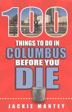 100 things to do in Columbus before you die /  Jackie Mantey.