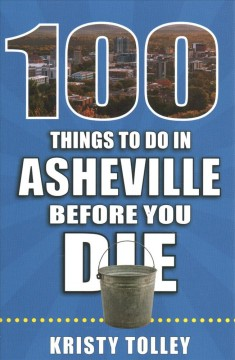 100 Things to Do in Asheville Before You Die