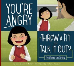 You're Angry : Throw a Fit or Talk It Out?