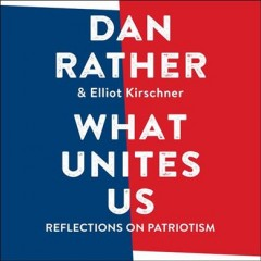 What unites us /  by Dan Rather & Elliot Kirschner. - by Dan Rather & Elliot Kirschner.