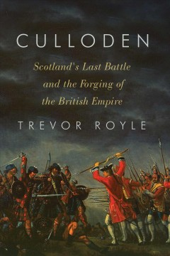 Culloden : Scotland's last battle and the forging of the British empire / Trevor Royle.