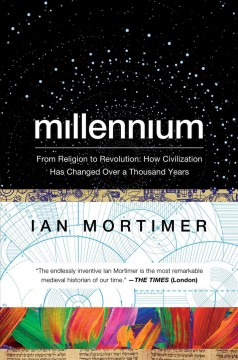 Millennium : From Religion to Revolution: How Civilization Has Changed over a Thousand Years