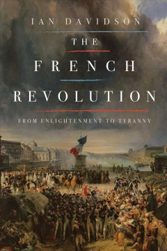 The French Revolution : from Enlightenment to tyranny / Ian Davidson. - Ian Davidson.