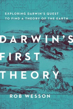 Darwin's First Theory : Exploring Darwin's Quest for a Theory of Earth