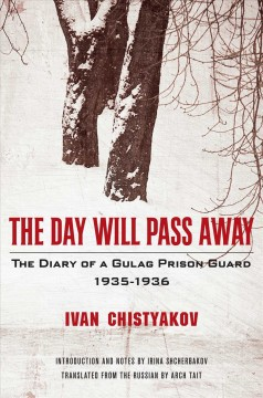 Day Will Pass Away : The Diary of a Gulag Prison Guard 1935-1936