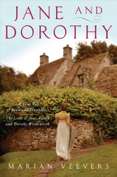 Jane and Dorothy : A True Tale of Sense and Sensibility; the Lives of Jane Austen and Dorothy Wordsworth