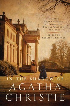 In the Shadow of Agatha Christie Classic Crime Fiction by Forgotten Female Writers: 1850-1917 :