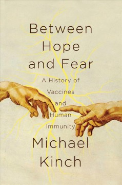 Between Hope and Fear : A History of Vaccines and Human Immunity