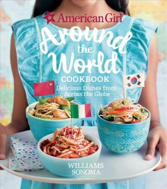 American Girl Around the World : Delicious Dishes from Across the Globe
