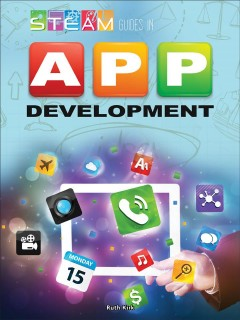 STEAM guides in app development /  Ruth M. Kirk. - Ruth M. Kirk.