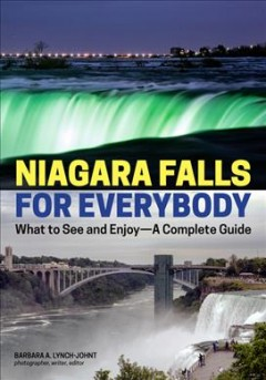 Niagara Falls for Everybody : What to See and Enjoy - A Complete Guide