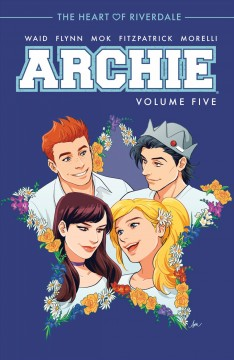 Archie Volume 5, The heart of Riverdale /  story by Mark Waid ; art by Audrey Mok ; lettering by Jack Morelli. - story by Mark Waid ; art by Audrey Mok ; lettering by Jack Morelli.