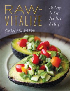 Raw-vitalize : the easy, 21-day raw food recharge / Mimi Kirk & Mia Kirk White ; photographs by Mike Mendell.
