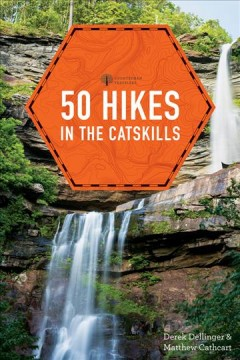 50 hikes in the Catskills /  Derek Dellinger and Matthew Cathcart.