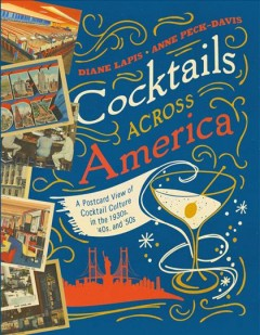 Cocktails Across America : A Postcard View of Cocktail Culture in the 1930s, '40s, and '50s