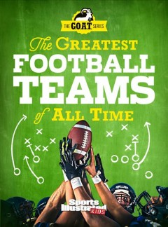 Greatest Football Teams of All Time a Go : A G.O.A.T. Series Book