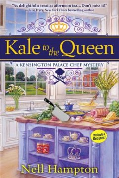Kale to the Queen : A Kensington Palace Chef Mystery