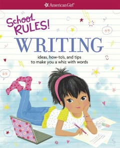School rules! Writing : ideas, how-to's, and tips to make you a whiz with word / by Emma MacLaren Henke ; illustrated by Stacy Peterson. - by Emma MacLaren Henke ; illustrated by Stacy Peterson.