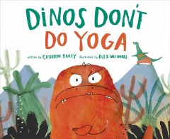 Dinos Don't Do Yoga : A Tale of the New Dinosaur on the Block