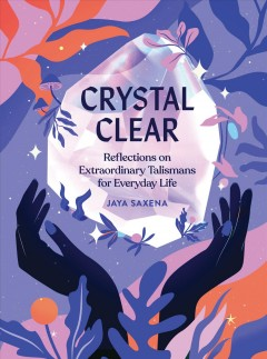 Crystal Clear : Reflections on Extraordinary Talismans for Everyday Life