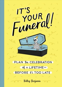 It's Your Funeral! : Plan the Celebration of a Lifetimebefore It's Too Late