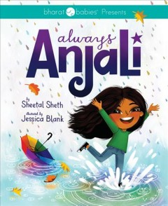 Always Anjali /  by Sheetal Sheth ; illustrated by Jessica Blank. - by Sheetal Sheth ; illustrated by Jessica Blank.