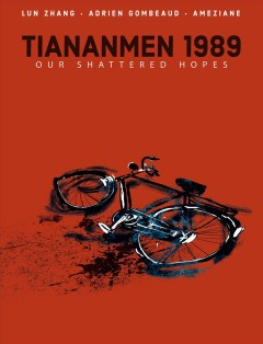 Tiananmen 1989 : our shattered hopes / written by Lun Zhang and Adrien Gombeaud ; art by Ameziane ; [translation by Edward Gauvin ; letters by Frank Cvetkovic].