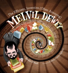 Efficient, Inventive Often Annoying Melvil Dewey