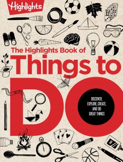Highlights Book of Things to Do : Discover, Explore, Create, and Do Great Things