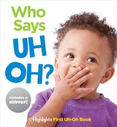 Who Says Uh Oh? : A Highlights First Uh-oh Book