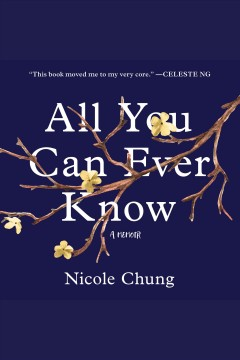 All you can ever know : a memoir / Nicole Chung. - Nicole Chung.
