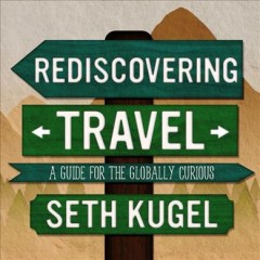 Rediscovering travel /  Seth Kugel. - Seth Kugel.
