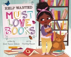 Help wanted : must love books /  written by Janet Sumner Johnson ; art by Courtney Dawson.