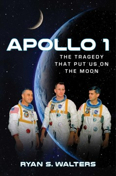 Apollo 1 : The Tragedy That Put Us on the Moon