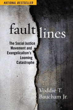 Fault Lines : The Social Justice Movement and Evangelicalism's Looming Catastrophe