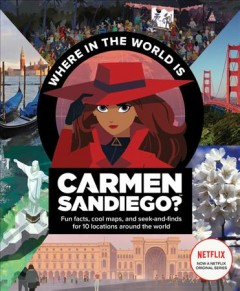 Where in the World Is Carmen Sandiego? : Fun Facts, Cool Maps, and Seek-and-finds for 10 Locations Around the World