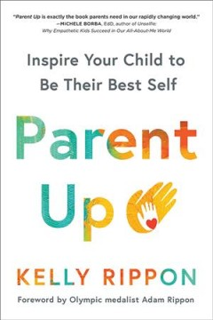 Parent Up : The Authentic Power of Inspiring Your Child to Become Their Best Self