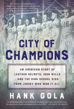 City of Champions : How a Gritty New Jersey High School Shocked the Sport of Football by Capturing the 1939 National Championship