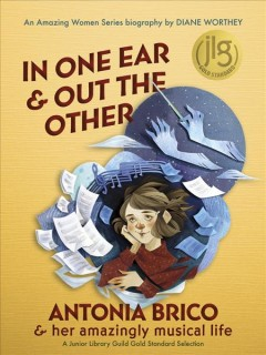 In One Ear and Out the Other : Antonia Brico and Her Amazingly Musical Life