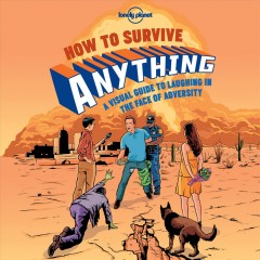 How to survive anything : a visual guide to laughing in the face of adversity / illustrated by Rob Dobi.