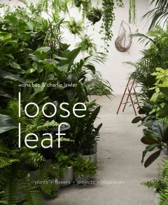 Loose Leaf : Plants, Flowers, Projects, Inspiration