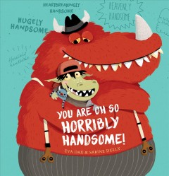 You are oh so horribly handsome! /  Eva Dax and Sabine Dully ; translated by David-Henry Wilson.