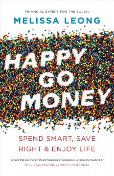 Happy go money : spend smart, save right & enjoy life / Melissa Leong.