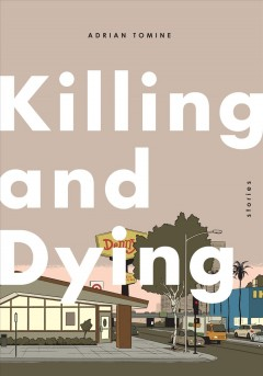 Killing and dying : six stories / by Adrian Tomine. - by Adrian Tomine.
