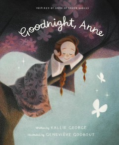 Goodnight, Anne : Inspired by Anne of Green Gables
