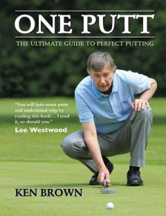 One putt : the ultimate guide to perfect putting / Ken Brown.