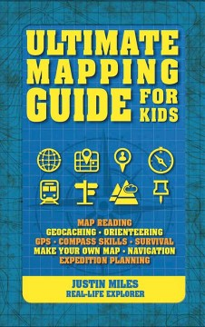 Ultimate mapping guide for kids /  Justin Miles. - Justin Miles.