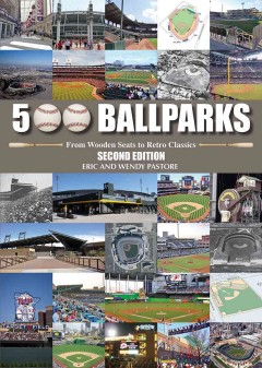 500 ballparks : from wooden seats to retro classics / Eric and Wendy Pastore.